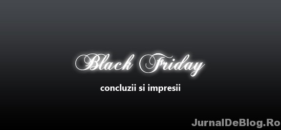 Concluzii si impresii dupa Black Friday