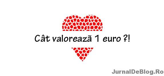 Valoarea unui euro, a unei vieti si omenia
