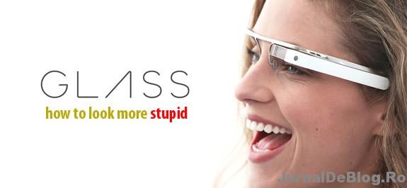 De ce ochelarii de la Google nu vor avea succes in Romania